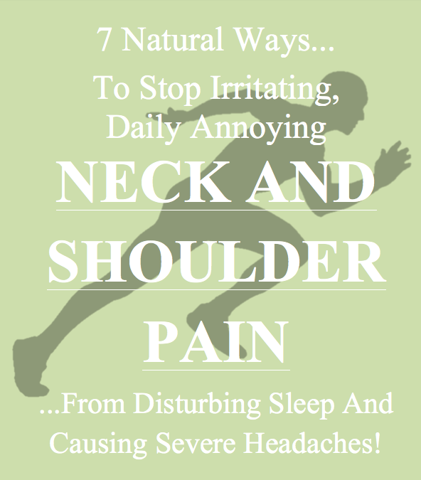How To Ease Annoying, Daily, Irritating Neck and Shoulder Pain Naturally – Before It Gets Any Worse…